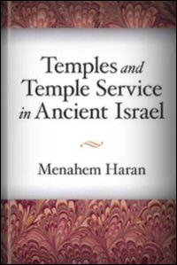 Temples and Temple-Service in Ancient Israel: An Inquiry into Biblical Cult Phenomena and the Historical Setting of the Priestly School