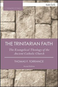 The Trinitarian Faith: The Evangelical Theology of the Ancient Catholic Church (Second Edition)