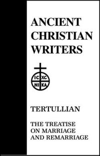Tertullian: Treatises on Marriage and Remarriage: To His Wife, An Exhortation to Chastity, Monogamy