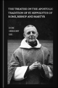 The Treatise on the Apostolic Tradition of St. Hippolytus of Rome, Bishop and Martyr: Apparatus