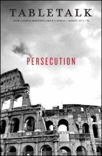 Tabletalk Magazine, August 2015: Persecution