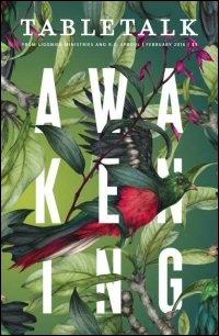 Tabletalk Magazine, February 2016: Awakening