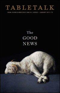 Tabletalk Magazine, January 2015: The Good News