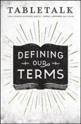 Tabletalk Magazine, November 2011: Defining Our Terms