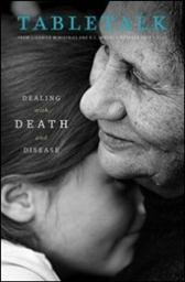 Tabletalk Magazine, October 2011: Dealing with Death and Disease