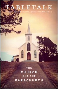 Tabletalk Magazine, September 2014: The Church and the Parachurch