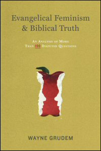 Evangelical Feminism & Biblical Truth: An Analysis of More than One Hundred Disputed Questions