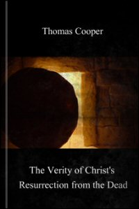 The Verity of Christ's Resurrection from the Dead: An Appeal to the Common-Sense of the People