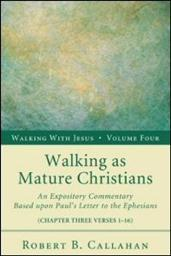 Walking as Mature Christians: An Expository Commentary Based upon Paul's Letter to the Ephesians (4:1–16)
