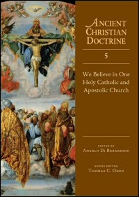We Believe in One Holy Catholic and Apostolic Church (Ancient Christian Doctrine)