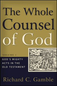 The Whole Counsel of God, Volume 1: God's Mighty Acts in the Old Testament