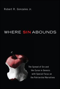 Where Sin Abounds: The Spread of Sin and the Curse in the Book of Genesis with Special Focus on the Patriarchal Narratives