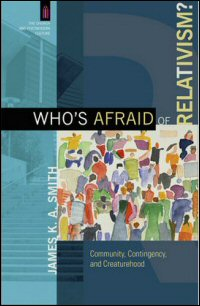 Who's Afraid of Relativism? Community, Contingency, and Creaturehood