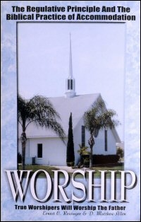 Worship: The Regulative Principle and the Biblical Practice of Accommodation