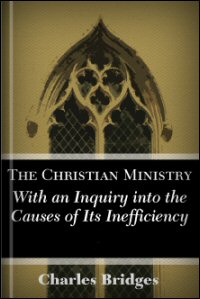 The Christian Ministry, with an Inquiry into the Causes of Its Inefficiency, Vols. I & II