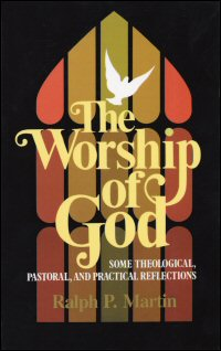 The Worship of God: Some Theological, Pastoral, and Practical Reflections