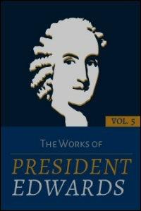The Works of President Edwards, Volume V