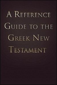 A Reference Guide to the Greek New Testament