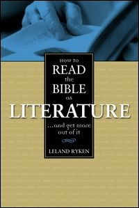 How to Read the Bible as Literature . . . and Get More Out of It