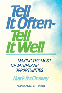 Tell It Often - Tell It Well: Making the Most of Witnessing Opportunities