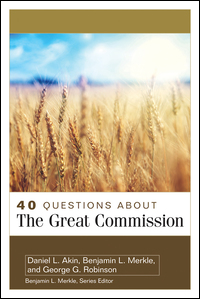 40 Questions about The Great Commission (40 Questions Series)