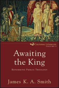 Awaiting the King: Reforming Public Theology