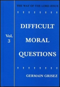 The Way of the Lord Jesus, Volume Three: Difficult Moral Questions
