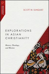 Explorations in Asian Christianity: History, Theology, and Mission