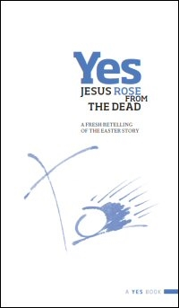 Yes, Jesus Rose from the Dead: A Fresh Retelling of the Easter Story