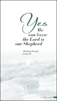 Yes, We Can Know the Lord is Our Shepherd: Thinking through Psalm 23
