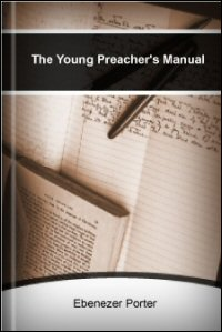 The Young Preacher's Manual, or A Collection of Treatises on Preaching